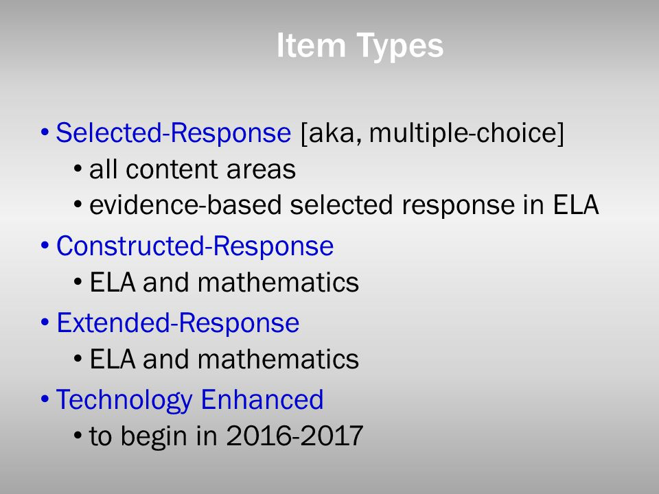 Item Types Selected-Response [aka, multiple-choice] all content areas